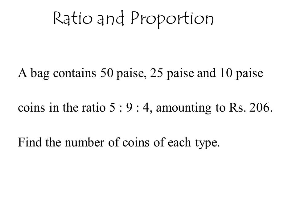 Ratio and Proportion A bag contains 50 paise, 25 paise and 10 paise