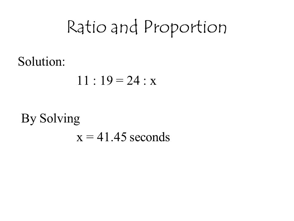 Ratio and Proportion Solution: 11 : 19 = 24 : x By Solving