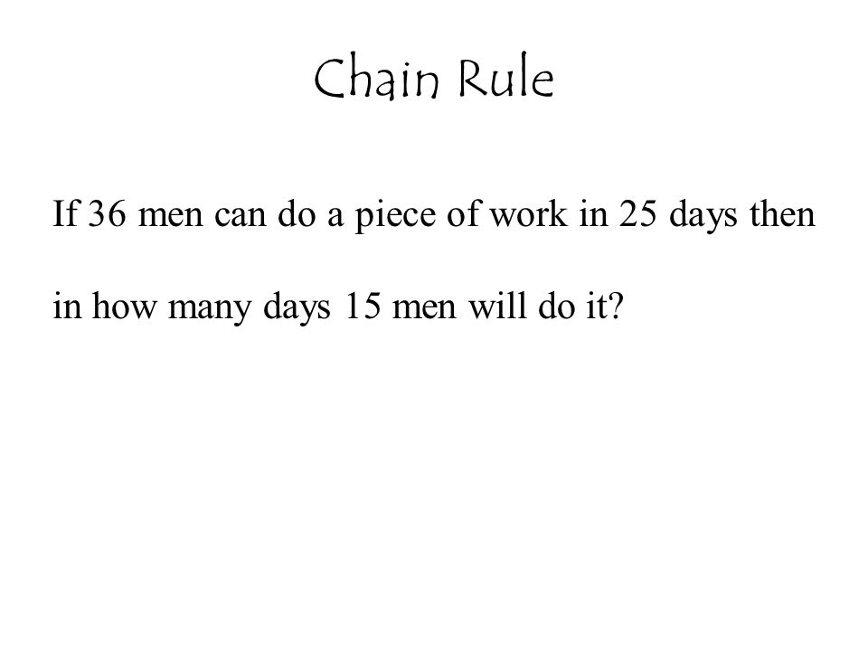 Chain Rule If 36 men can do a piece of work in 25 days then in how many days 15 men will do it