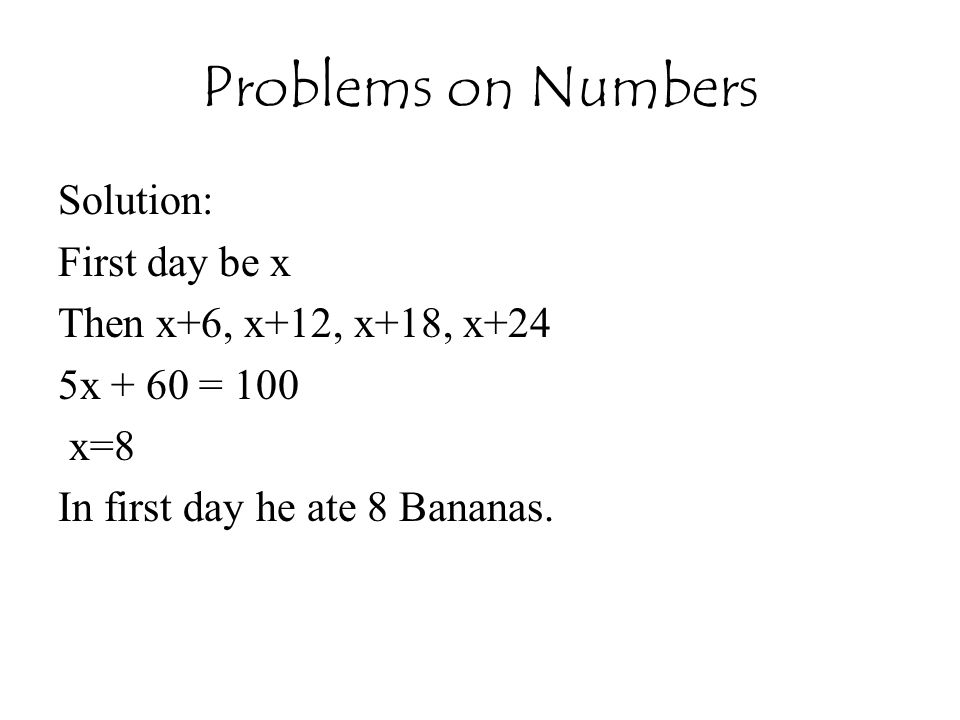 Problems on Numbers Solution: First day be x