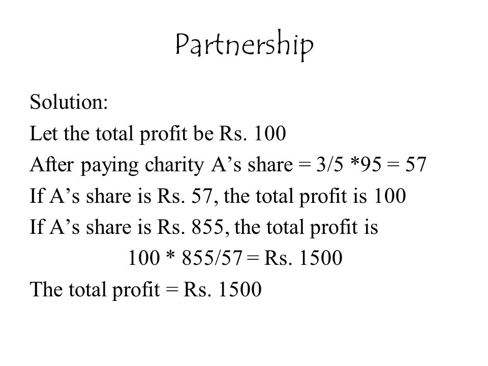 Partnership Solution: Let the total profit be Rs. 100