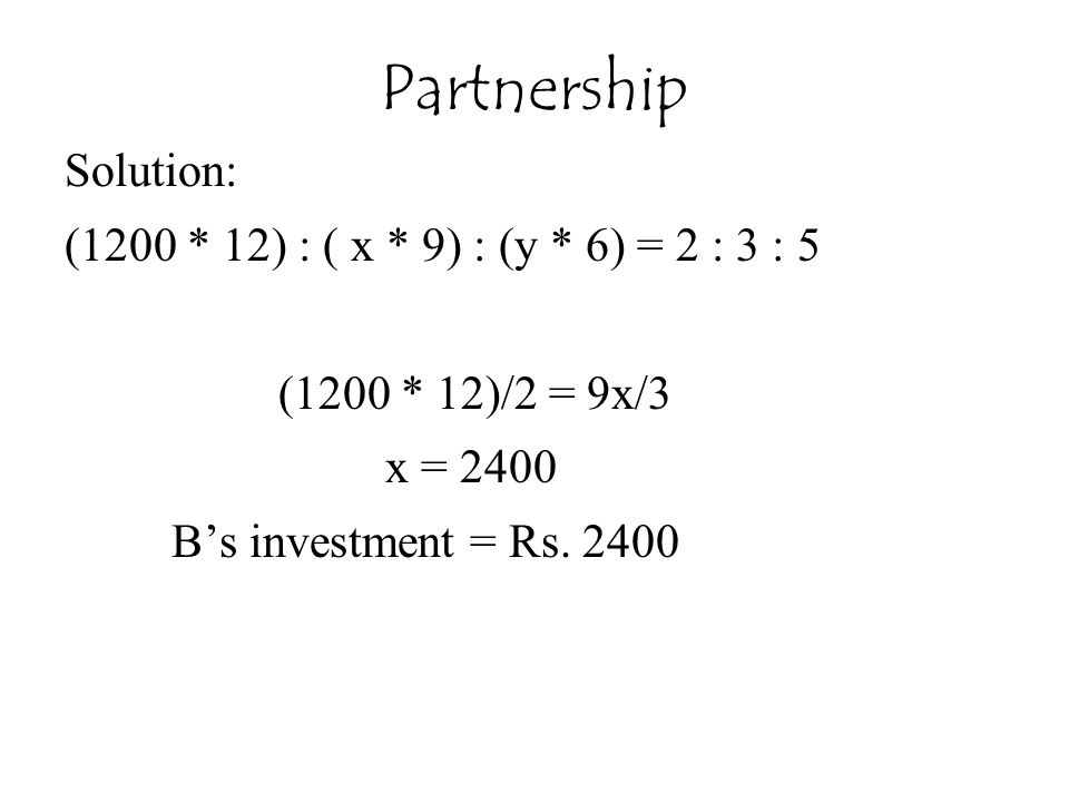 Partnership Solution: (1200 * 12) : ( x * 9) : (y * 6) = 2 : 3 : 5