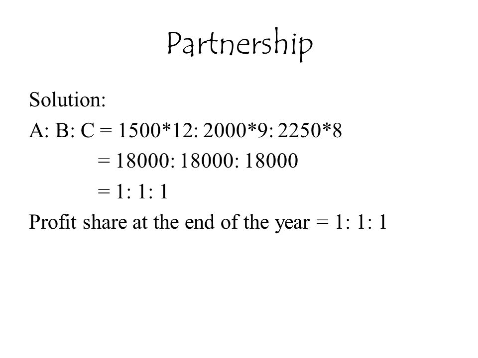 Partnership Solution: A: B: C = 1500*12: 2000*9: 2250*8