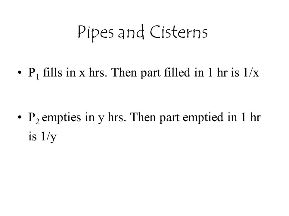 Pipes and Cisterns P1 fills in x hrs. Then part filled in 1 hr is 1/x