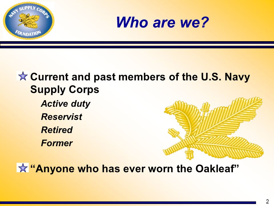 Who are we Current and past members of the U.S. Navy Supply Corps