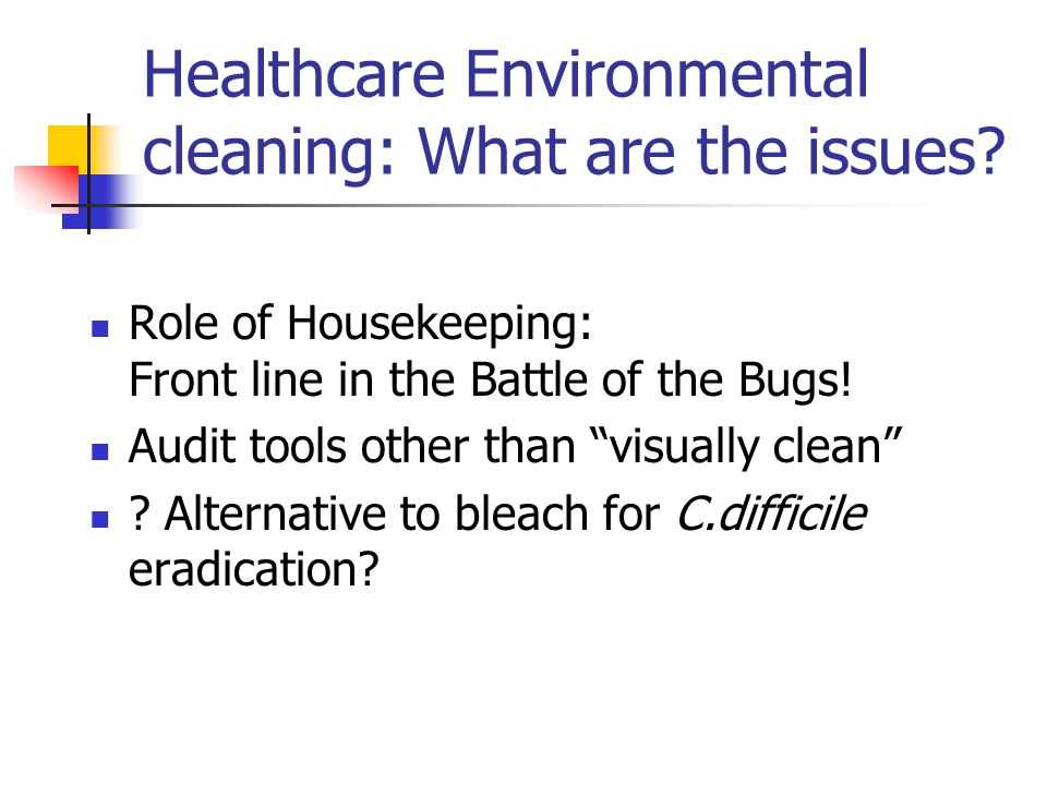 Healthcare Environmental cleaning: What are the issues