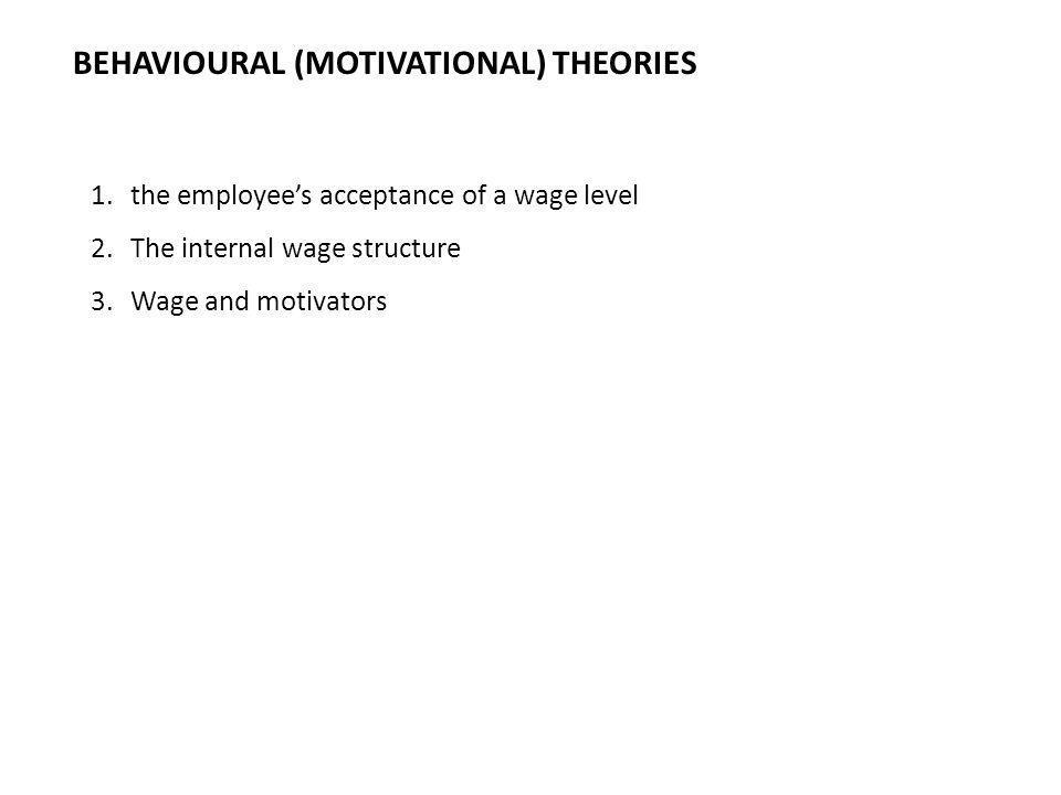 BEHAVIOURAL (MOTIVATIONAL) THEORIES