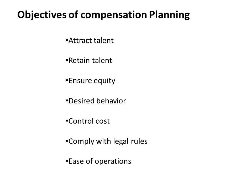 Objectives of compensation Planning