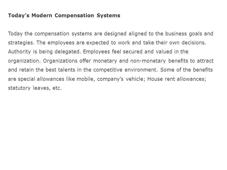 Today's Modern Compensation Systems Today the compensation systems are designed aligned to the business goals and strategies.