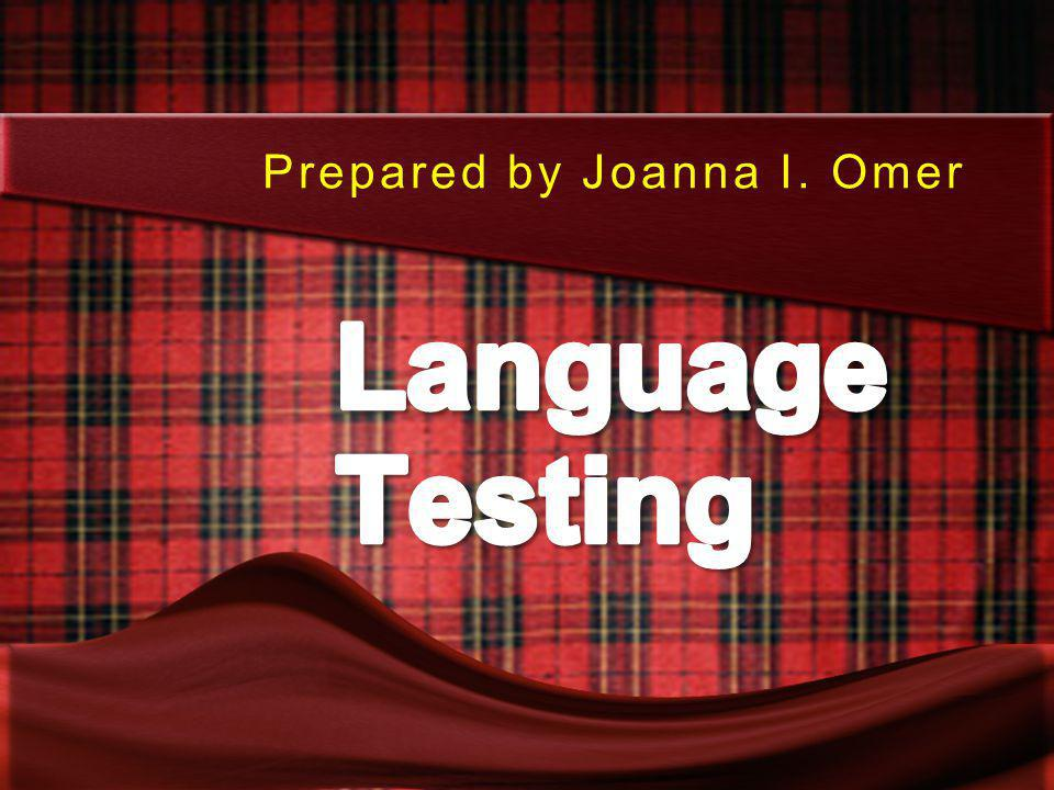 Prepared by Joanna I. Omer Language Testing