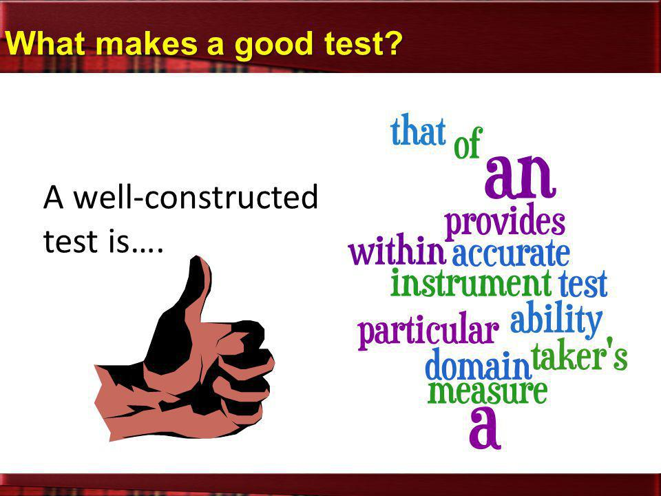 A well-constructed test is….