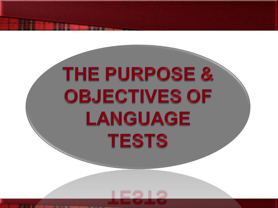 THE PURPOSE & OBJECTIVES OF LANGUAGE TESTS