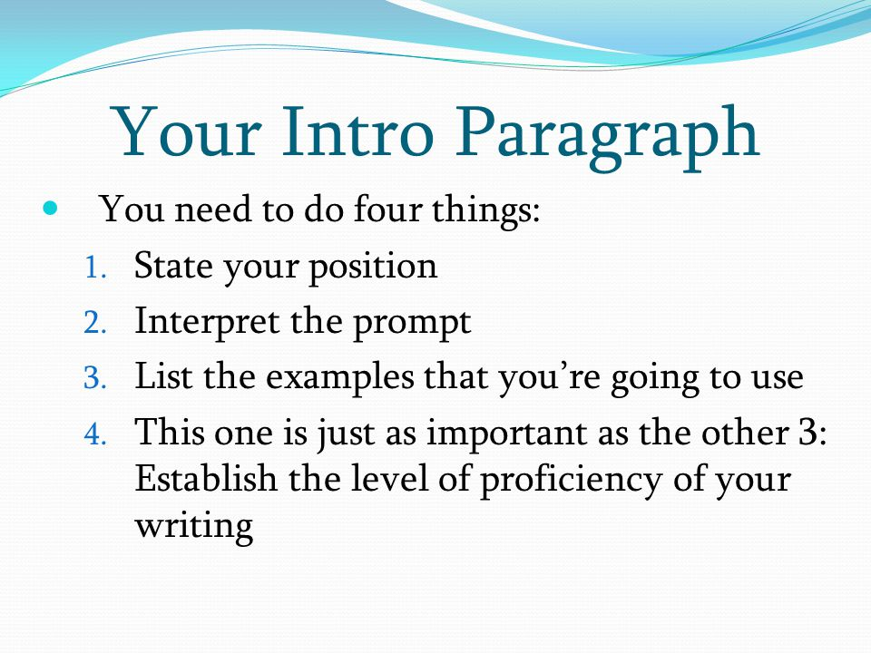 Your Intro Paragraph You need to do four things: State your position
