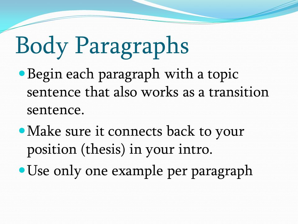 Body Paragraphs Begin each paragraph with a topic sentence that also works as a transition sentence.