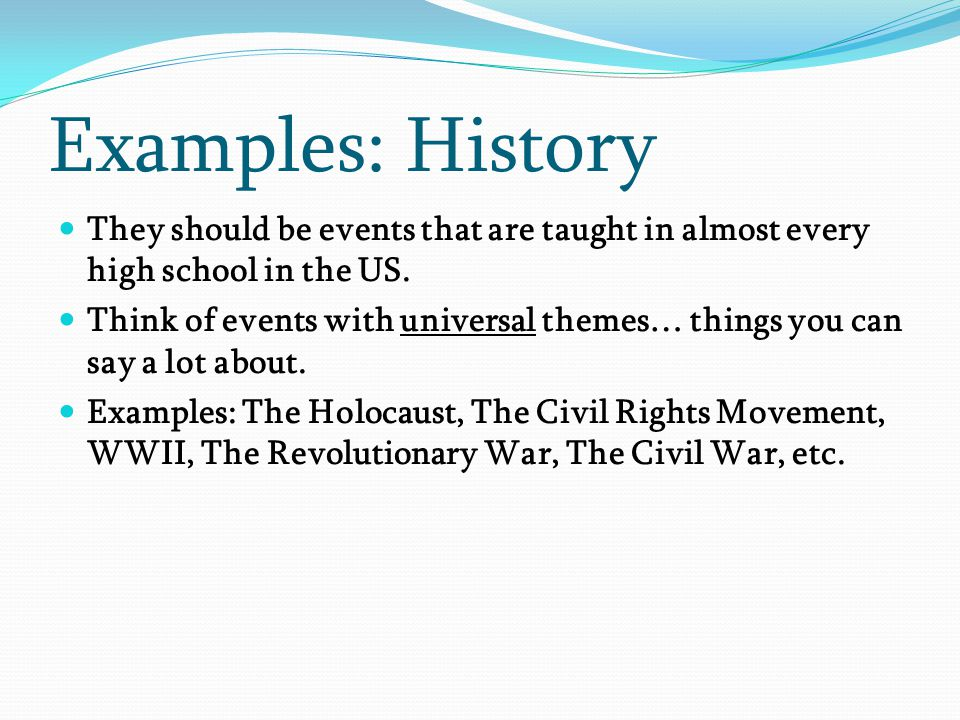 Examples: History They should be events that are taught in almost every high school in the US.