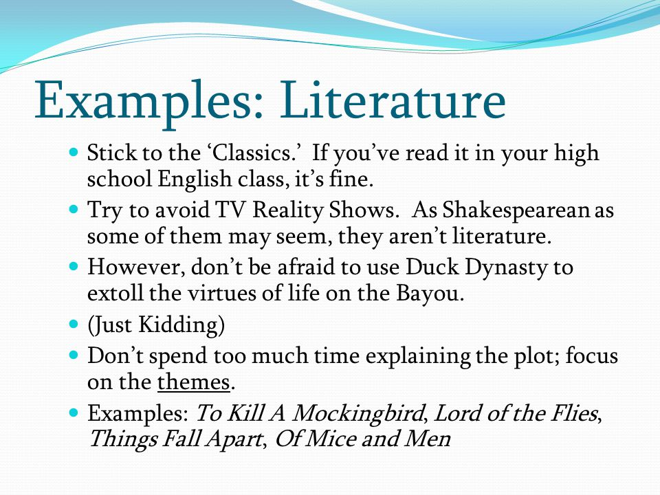 Examples: Literature Stick to the 'Classics.' If you've read it in your high school English class, it's fine.