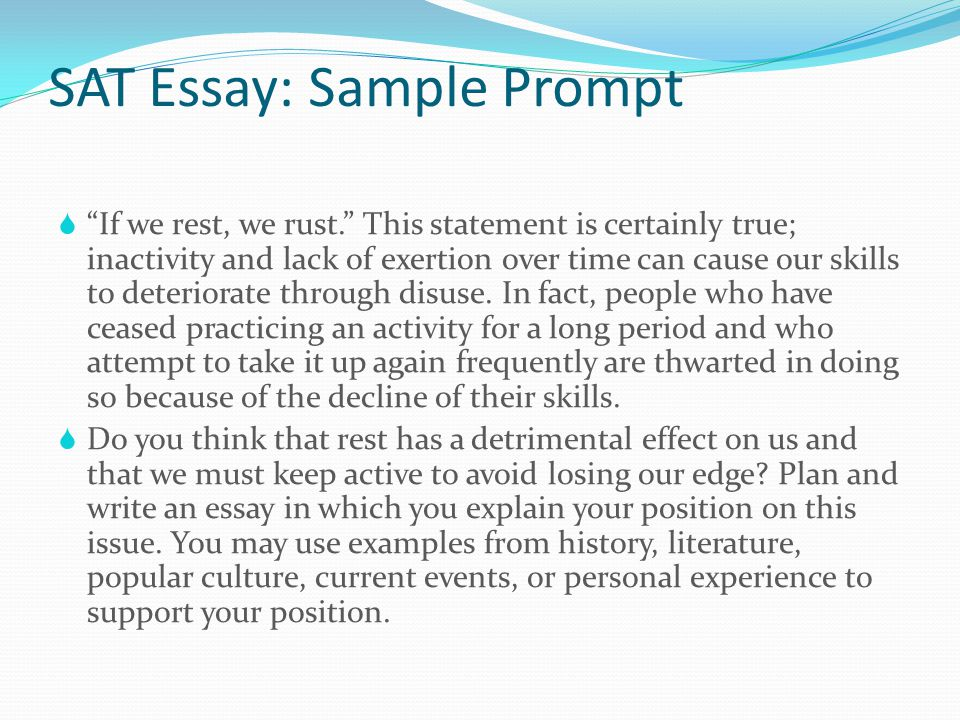 sat prompt essay questions The makers of the sat use several themes from which they draw essay questions by knowing these themes ahead of time, you can prepare several preplanned examples to.