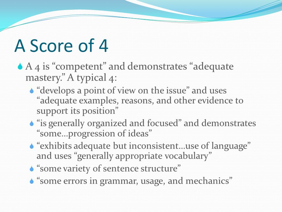 A Score of 4 A 4 is competent and demonstrates adequate mastery. A typical 4: