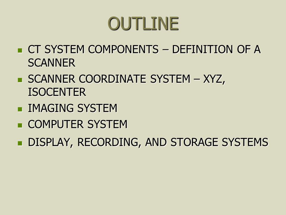 OUTLINE CT SYSTEM COMPONENTS – DEFINITION OF A SCANNER