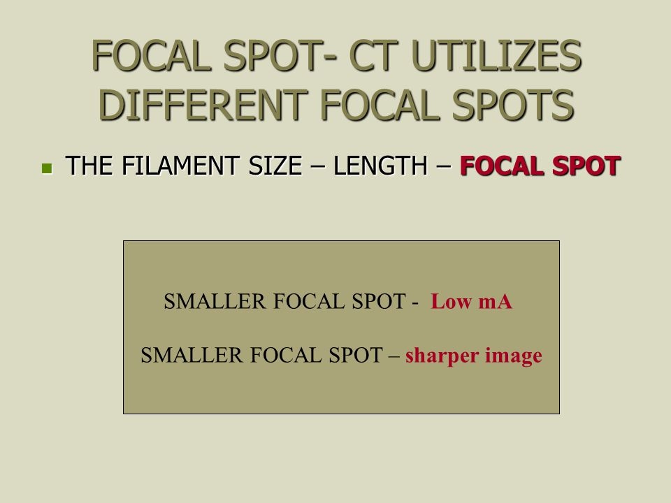 FOCAL SPOT- CT UTILIZES DIFFERENT FOCAL SPOTS
