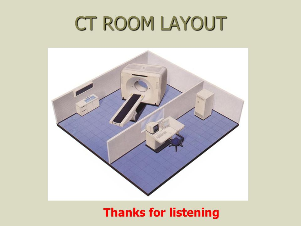 CT ROOM LAYOUT Thanks for listening