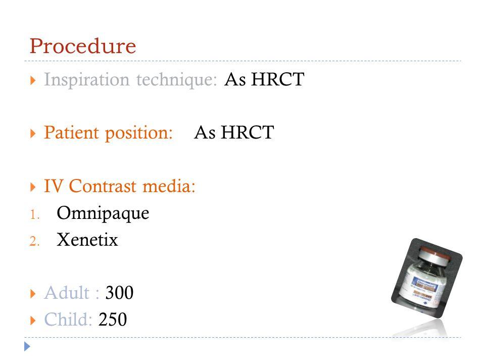 Procedure Inspiration technique: As HRCT Patient position: As HRCT