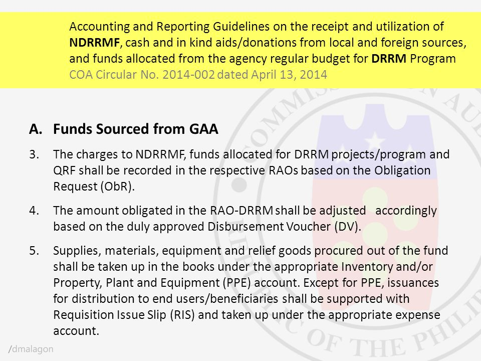 Accounting and Reporting Guidelines on the receipt and utilization of NDRRMF, cash and in kind aids/donations from local and foreign sources, and funds allocated from the agency regular budget for DRRM Program COA Circular No. 2014-002 dated April 13, 2014