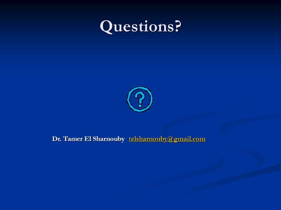 Questions Dr. Tamer El Sharnouby telsharnouby@gmail.com