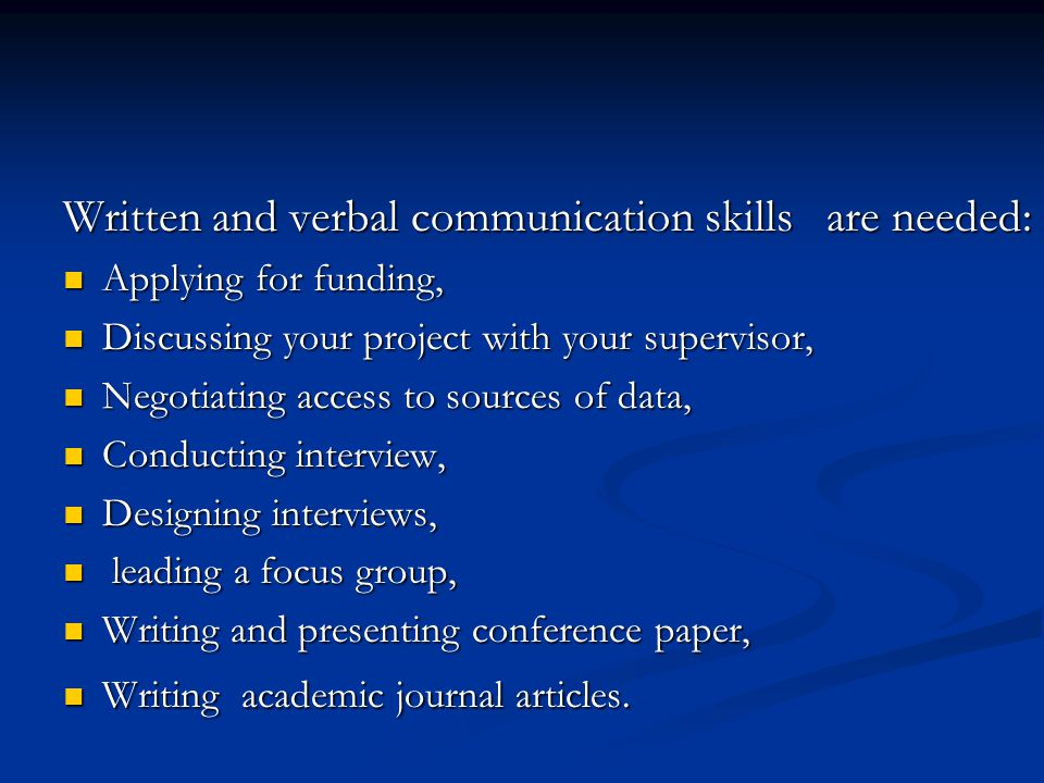 Written and verbal communication skills are needed: