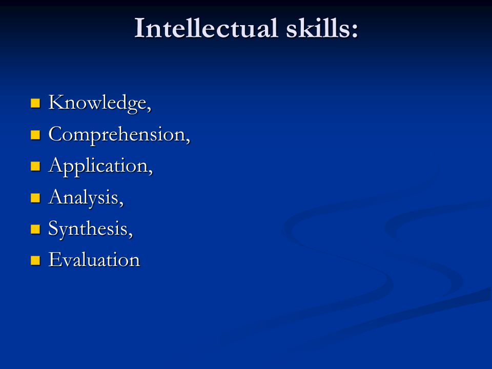 Intellectual skills: Knowledge, Comprehension, Application, Analysis,