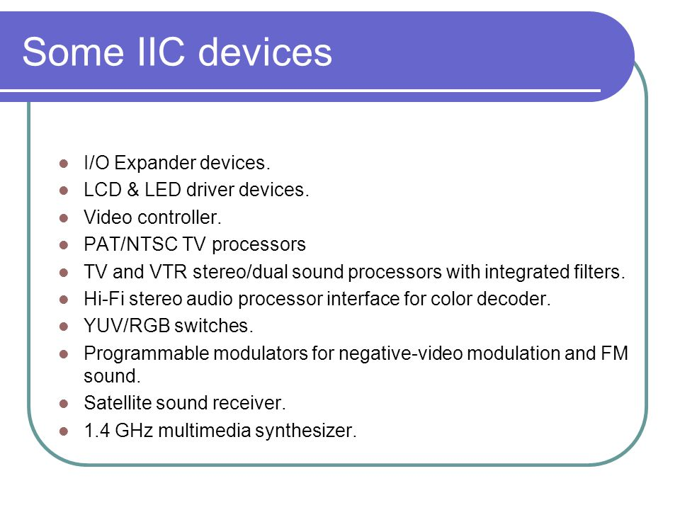 Some IIC devices I/O Expander devices. LCD & LED driver devices.