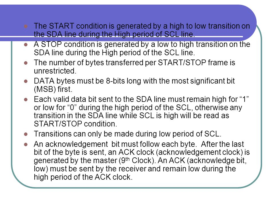 The START condition is generated by a high to low transition on the SDA line during the High period of SCL line.
