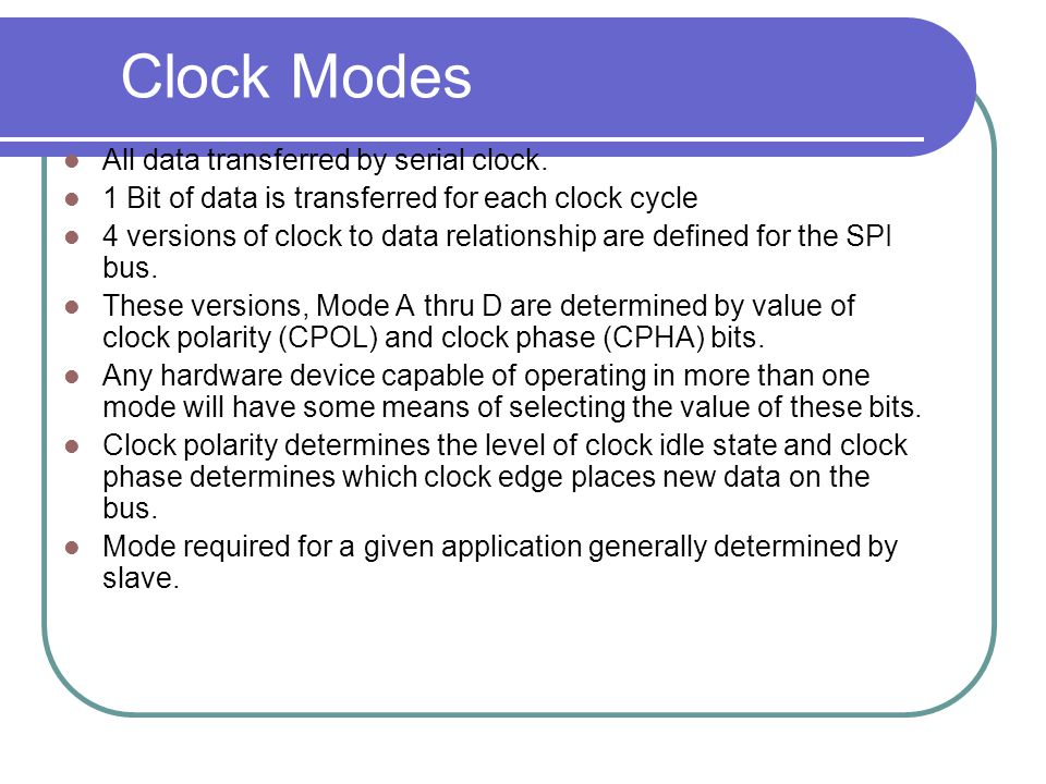 Clock Modes All data transferred by serial clock.