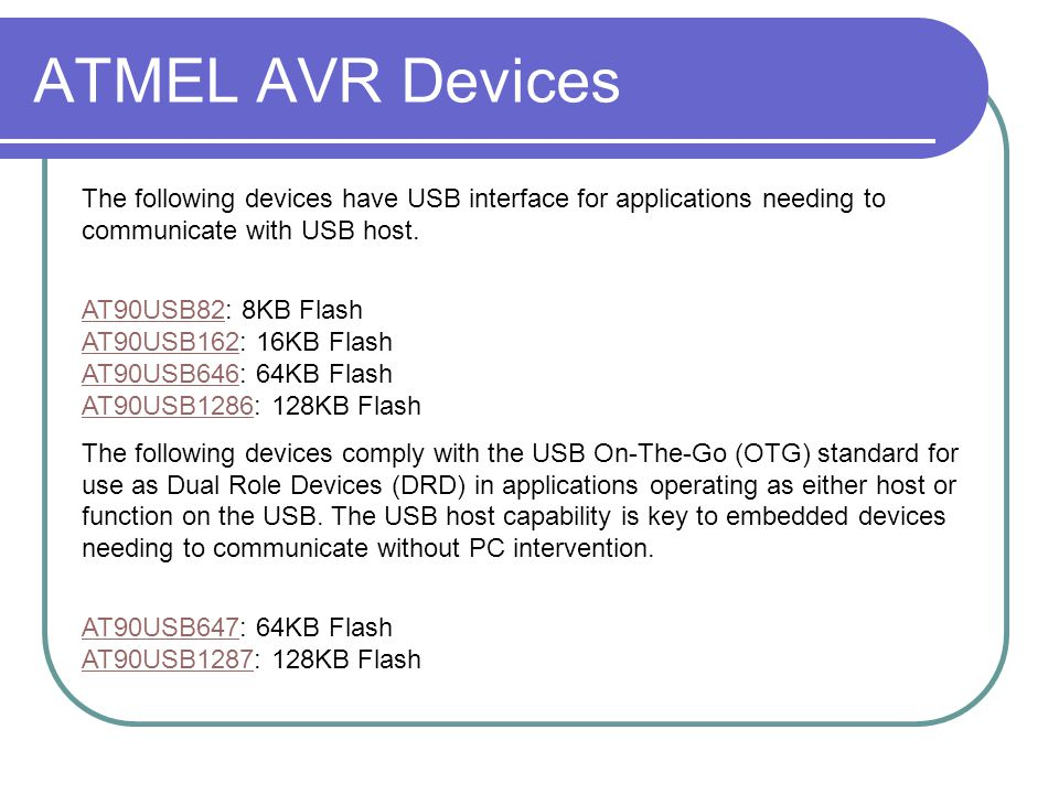 ATMEL AVR Devices The following devices have USB interface for applications needing to communicate with USB host.
