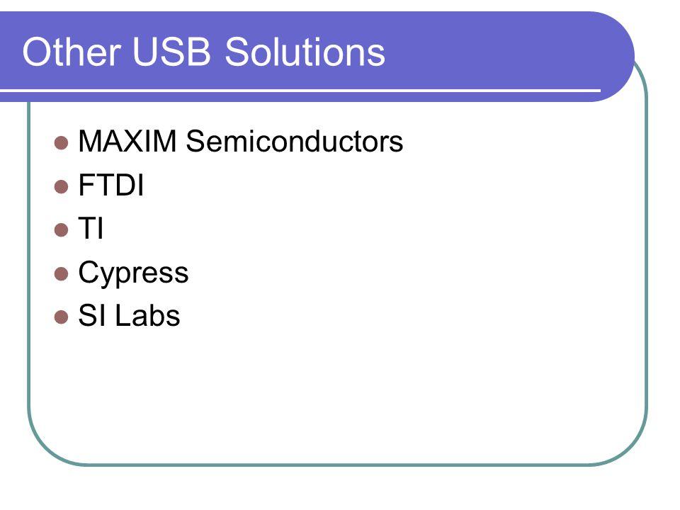 Other USB Solutions MAXIM Semiconductors FTDI TI Cypress SI Labs