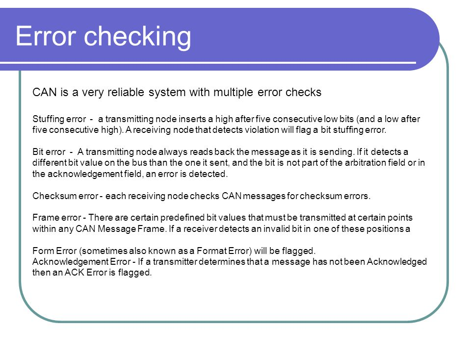 Error checking CAN is a very reliable system with multiple error checks.
