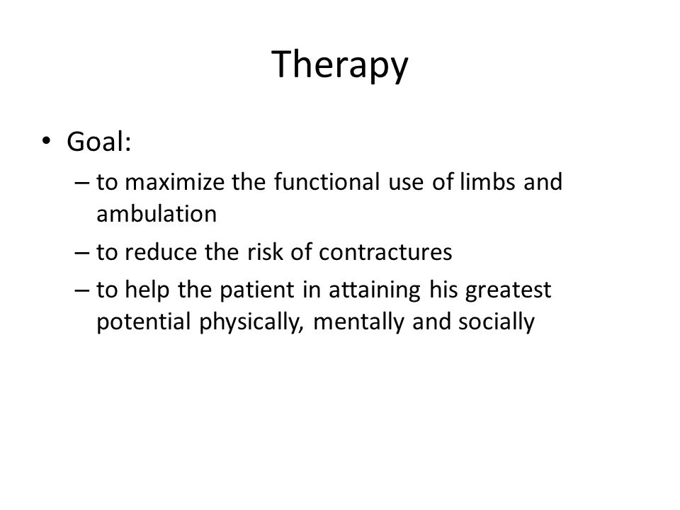 Therapy Goal: to maximize the functional use of limbs and ambulation