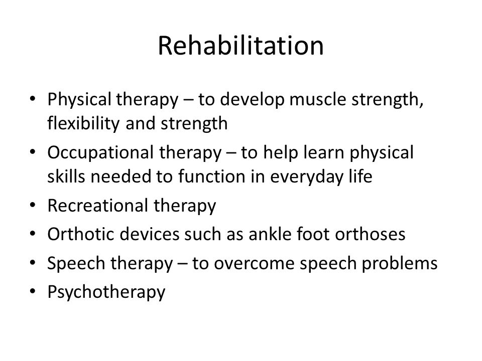 Rehabilitation Physical therapy – to develop muscle strength, flexibility and strength.