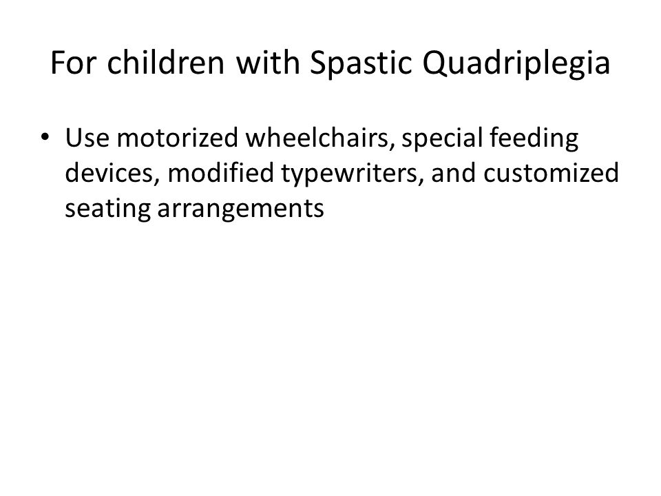 For children with Spastic Quadriplegia