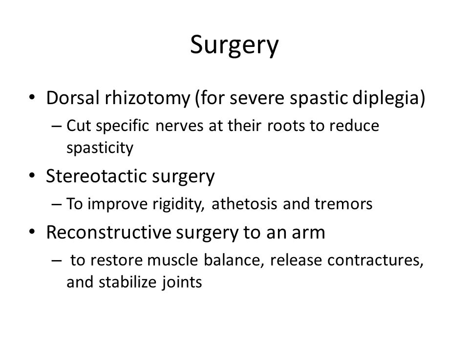 Surgery Dorsal rhizotomy (for severe spastic diplegia)