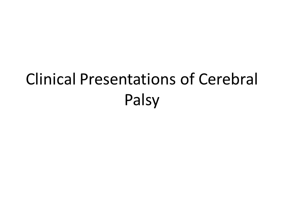 Clinical Presentations of Cerebral Palsy