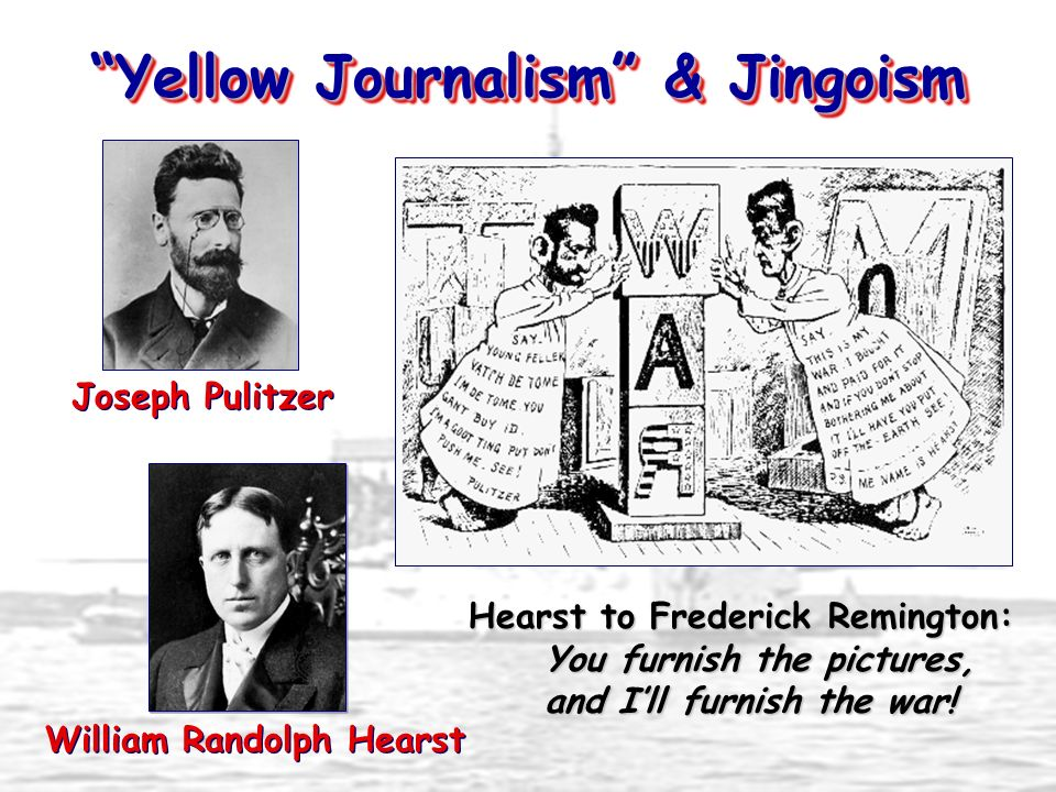 Yellow Journalism & Jingoism William Randolph Hearst