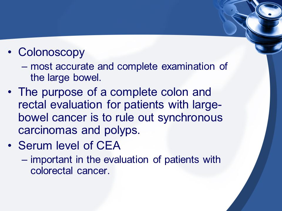Colonoscopy most accurate and complete examination of the large bowel.