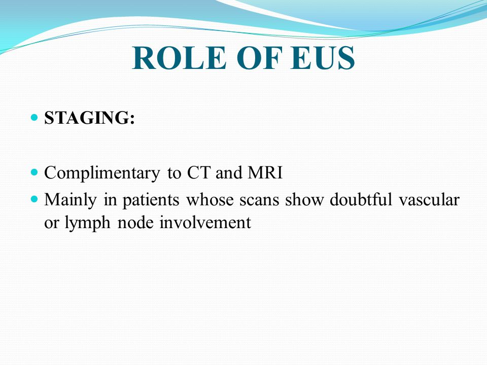 ROLE OF EUS STAGING: Complimentary to CT and MRI