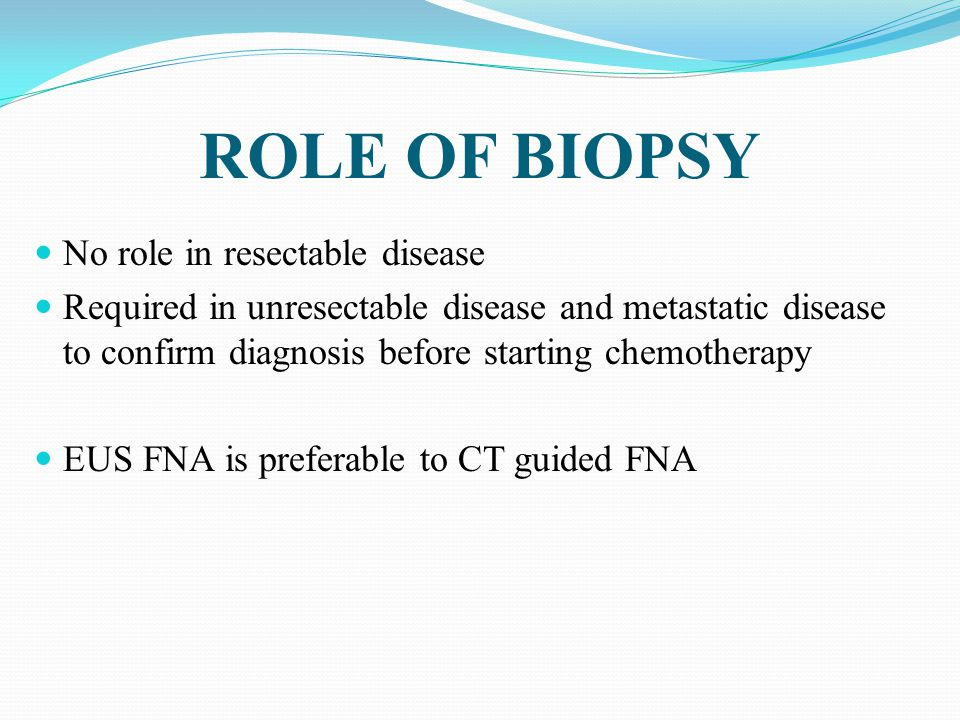 ROLE OF BIOPSY No role in resectable disease