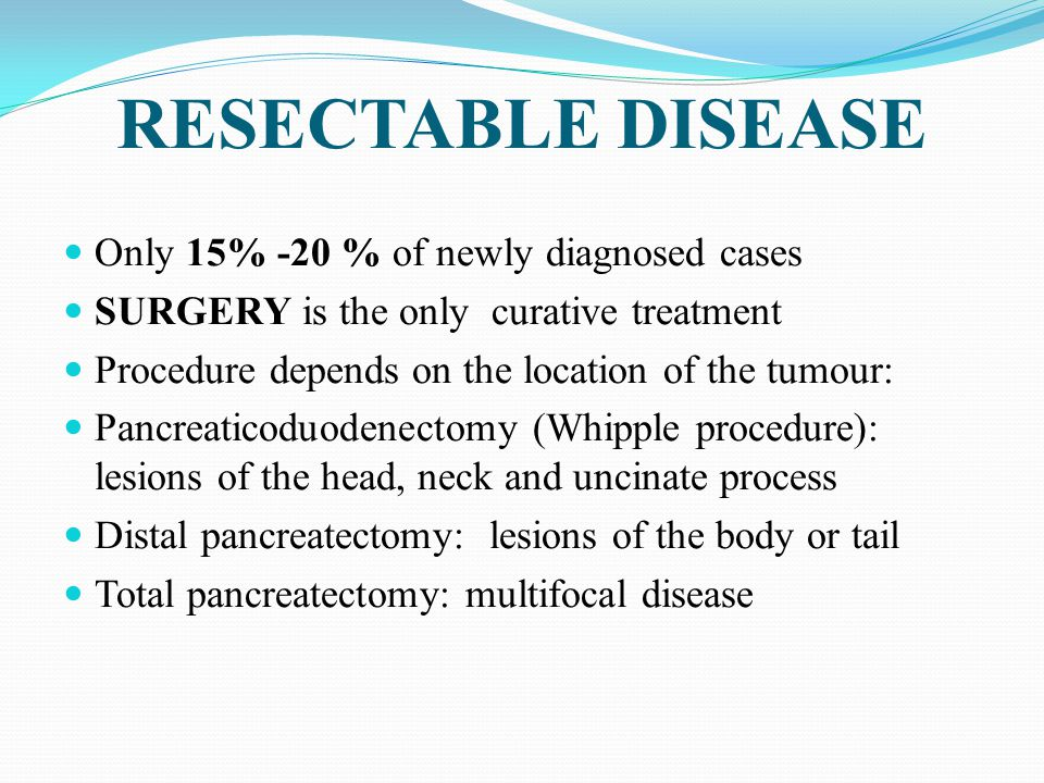 RESECTABLE DISEASE Only 15% -20 % of newly diagnosed cases