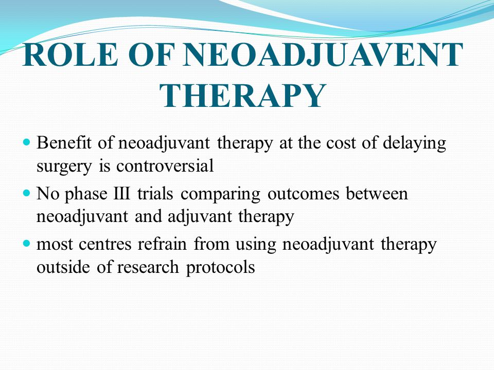 ROLE OF NEOADJUAVENT THERAPY