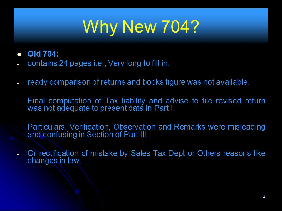 Why New 704 Old 704: contains 24 pages i.e., Very long to fill in.