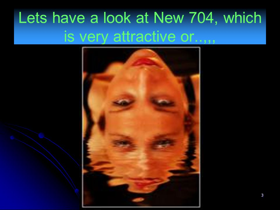Lets have a look at New 704, which is very attractive or..,,,