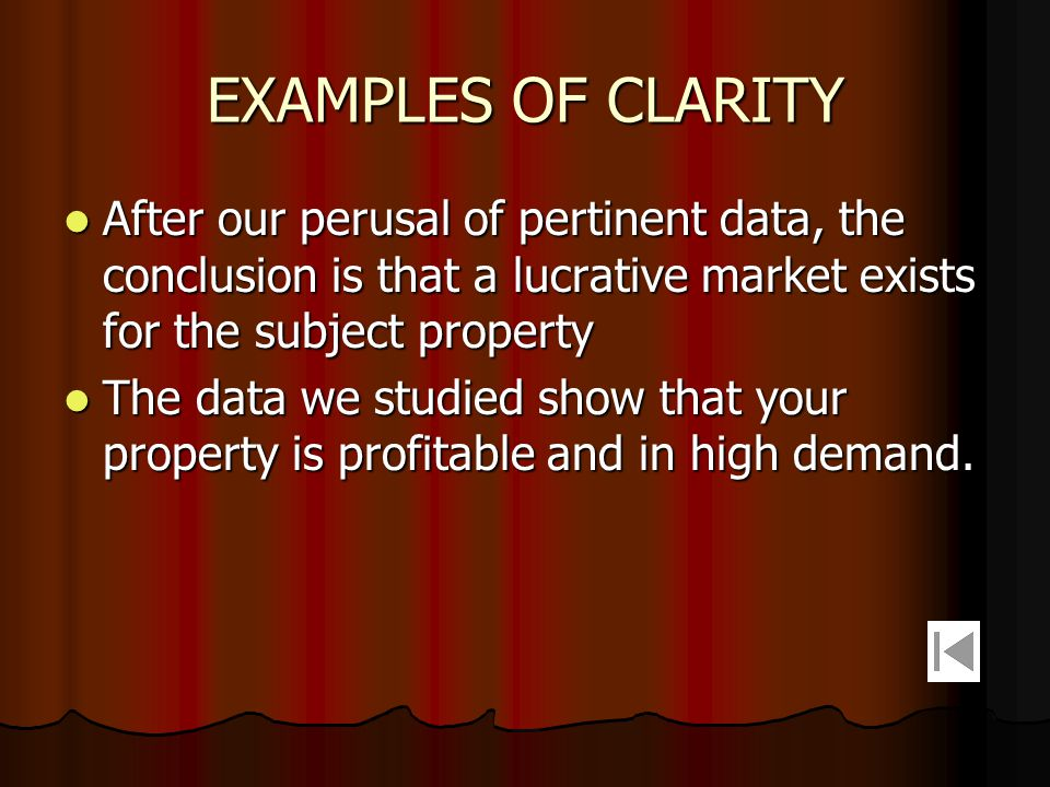EXAMPLES OF CLARITY After our perusal of pertinent data, the conclusion is that a lucrative market exists for the subject property.